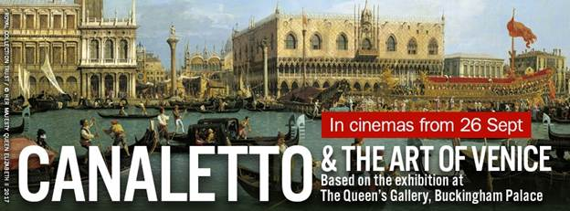 Upcoming Premiere of 'Canaletto & the Art of Venice - at the Queen's Gallery, Buckingham Palace' EXHIBITION ON SCREEN.