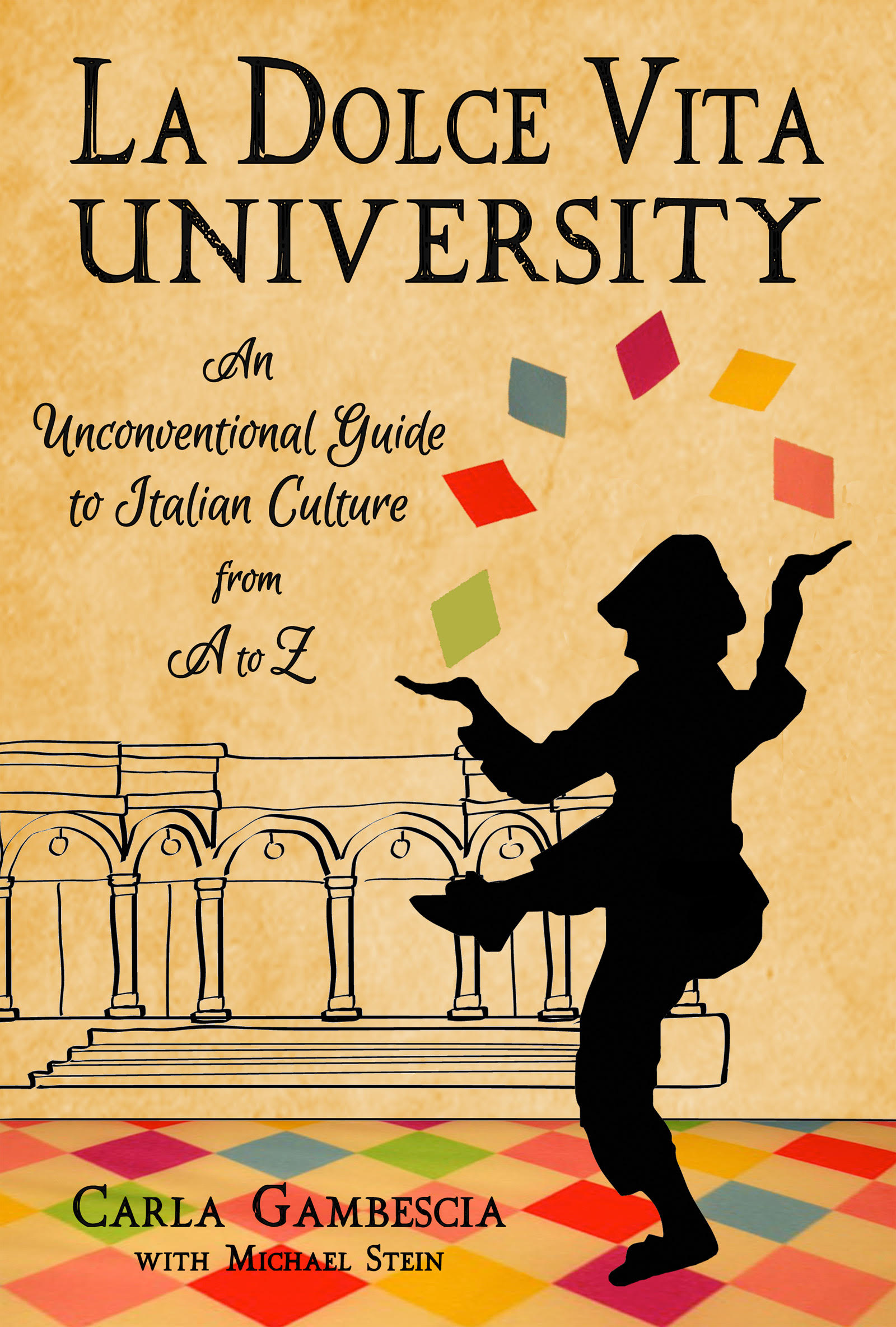 POSTPONED! LA DOLCE VITA UNIVERSITY - An Unconventional Guide to Italian Culture from A to Z - by Carla Gambescia