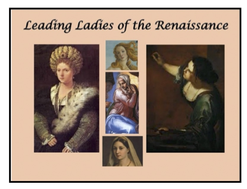 LEADING LADIES OF THE RENAISSANCE, a talk by Carla Gambescia